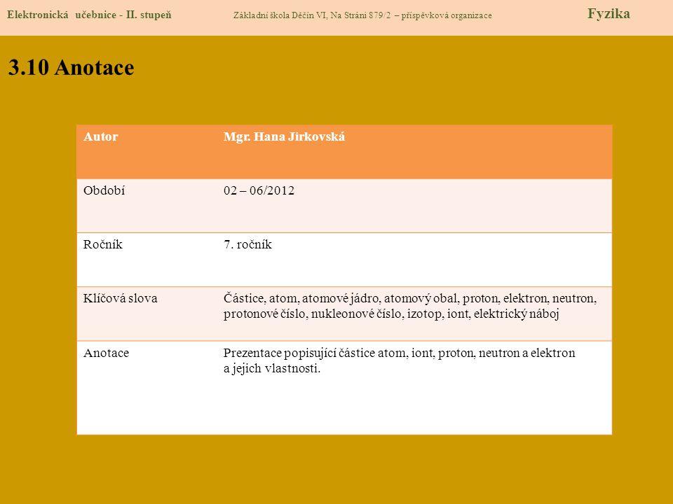3.10 Anotace Autor Mgr. Hana Jirkovská Období 02 – 06/2012 Ročník