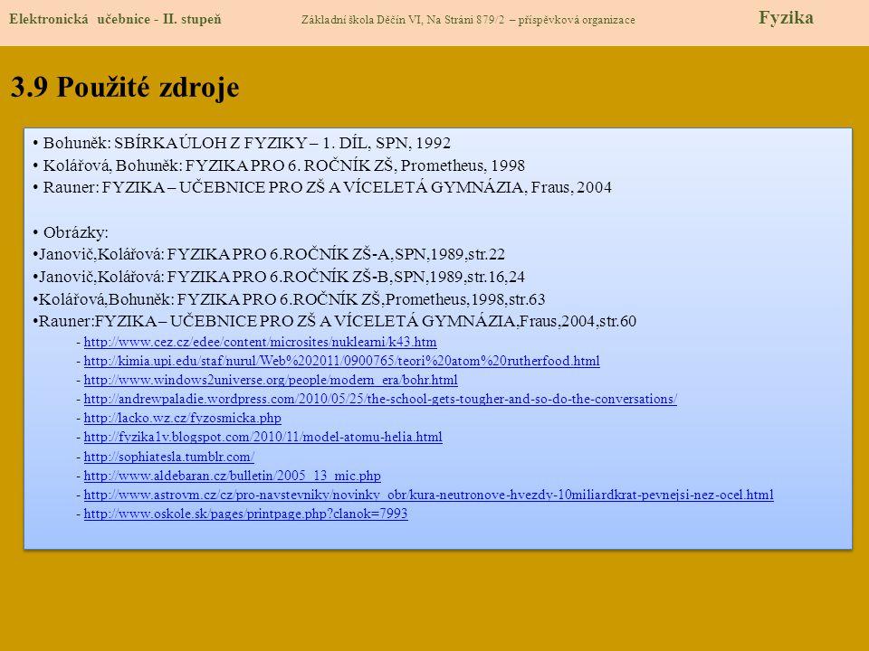 3.9 Použité zdroje Bohuněk: SBÍRKA ÚLOH Z FYZIKY – 1. DÍL, SPN, 1992