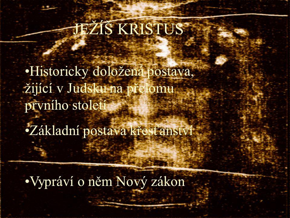 JEŽÍŠ KRISTUS Historicky doložená postava, žijící v Judsku na přelomu prvního století. Základní postava křesťanství.
