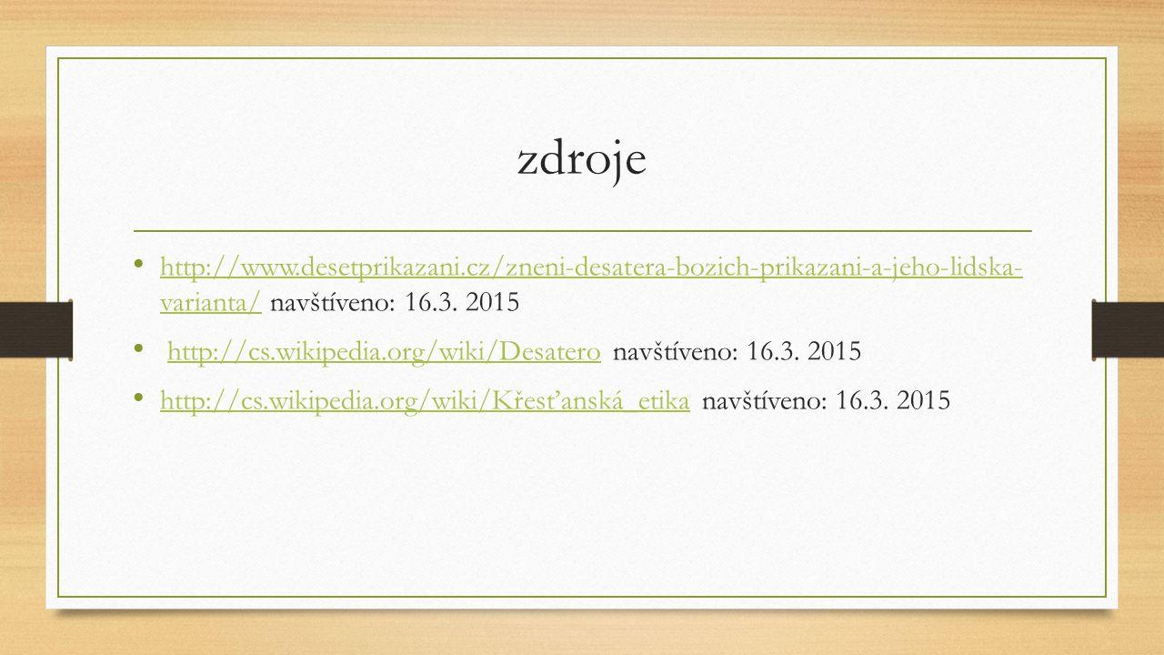 zdroje http://www.desetprikazani.cz/zneni-desatera-bozich-prikazani-a-jeho-lidska- varianta/ navštíveno: 16.3. 2015.