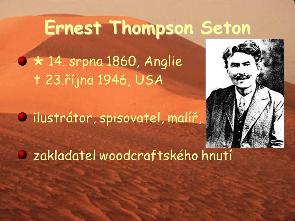 Ernest Thompson Seton  14. srpna 1860, Anglie  23.října 1946, USA
