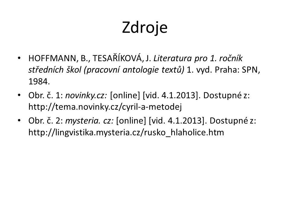 Zdroje HOFFMANN, B., TESAŘÍKOVÁ, J. Literatura pro 1. ročník středních škol (pracovní antologie textů) 1. vyd. Praha: SPN, 1984.