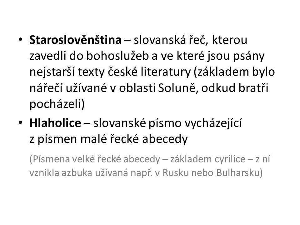 Staroslověnština – slovanská řeč, kterou zavedli do bohoslužeb a ve které jsou psány nejstarší texty české literatury (základem bylo nářečí užívané v oblasti Soluně, odkud bratři pocházeli)