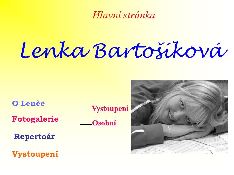 Lenka Bartošíková Hlavní stránka O Lenče Vystoupení Fotogalerie Osobní