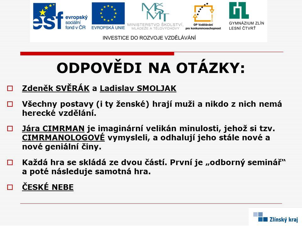 ODPOVĚDI NA OTÁZKY: Zdeněk SVĚRÁK a Ladislav SMOLJAK