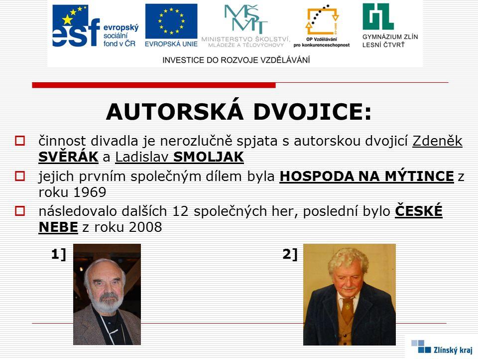 AUTORSKÁ DVOJICE: činnost divadla je nerozlučně spjata s autorskou dvojicí Zdeněk SVĚRÁK a Ladislav SMOLJAK.
