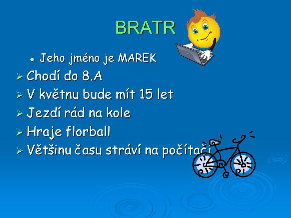 BRATR Chodí do 8.A V květnu bude mít 15 let Jezdí rád na kole
