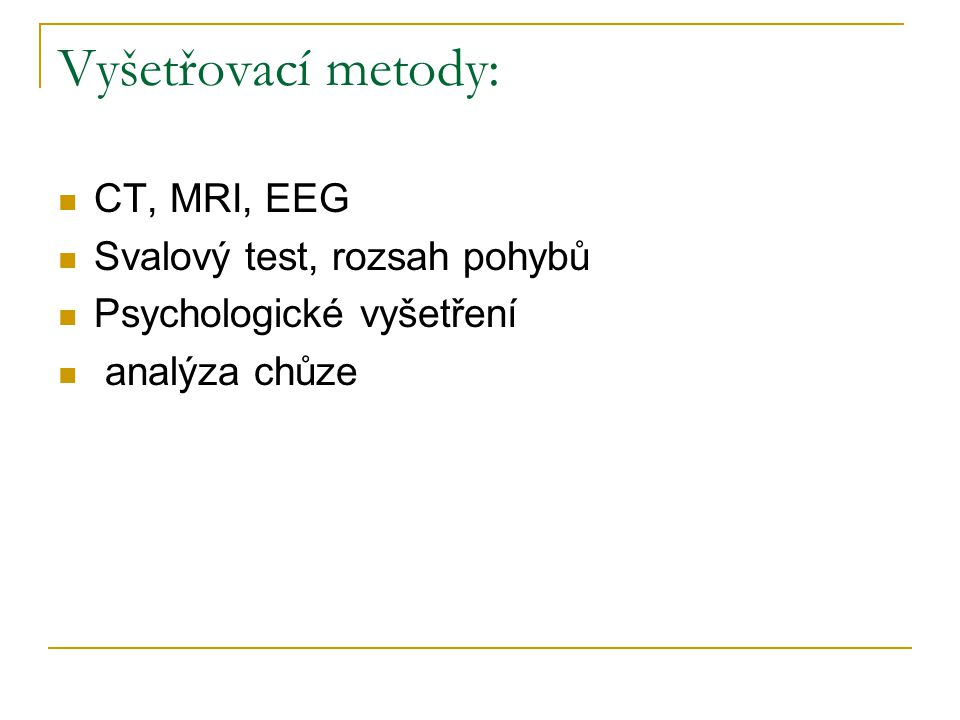 Vyšetřovací metody: CT, MRI, EEG Svalový test, rozsah pohybů