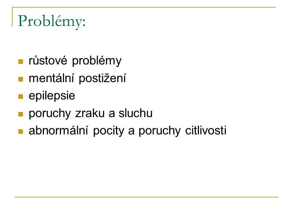 Problémy: růstové problémy mentální postižení epilepsie