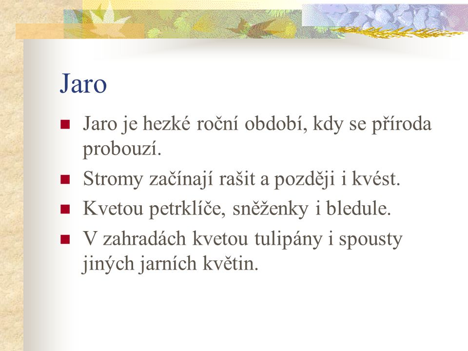 Jaro Jaro je hezké roční období, kdy se příroda probouzí.