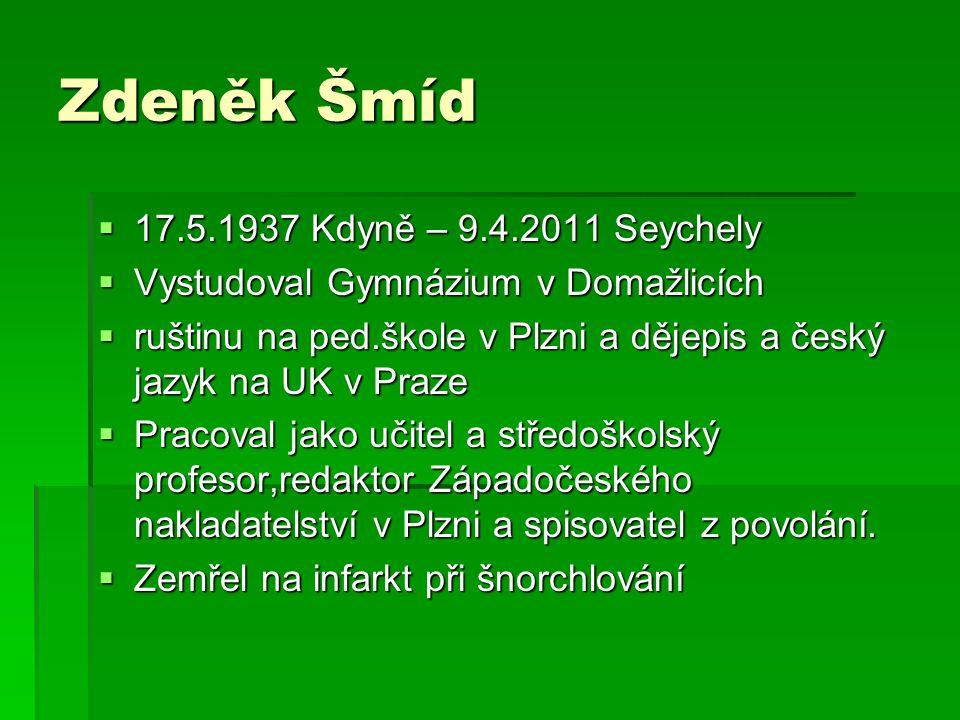 Zdeněk Šmíd 17.5.1937 Kdyně – 9.4.2011 Seychely