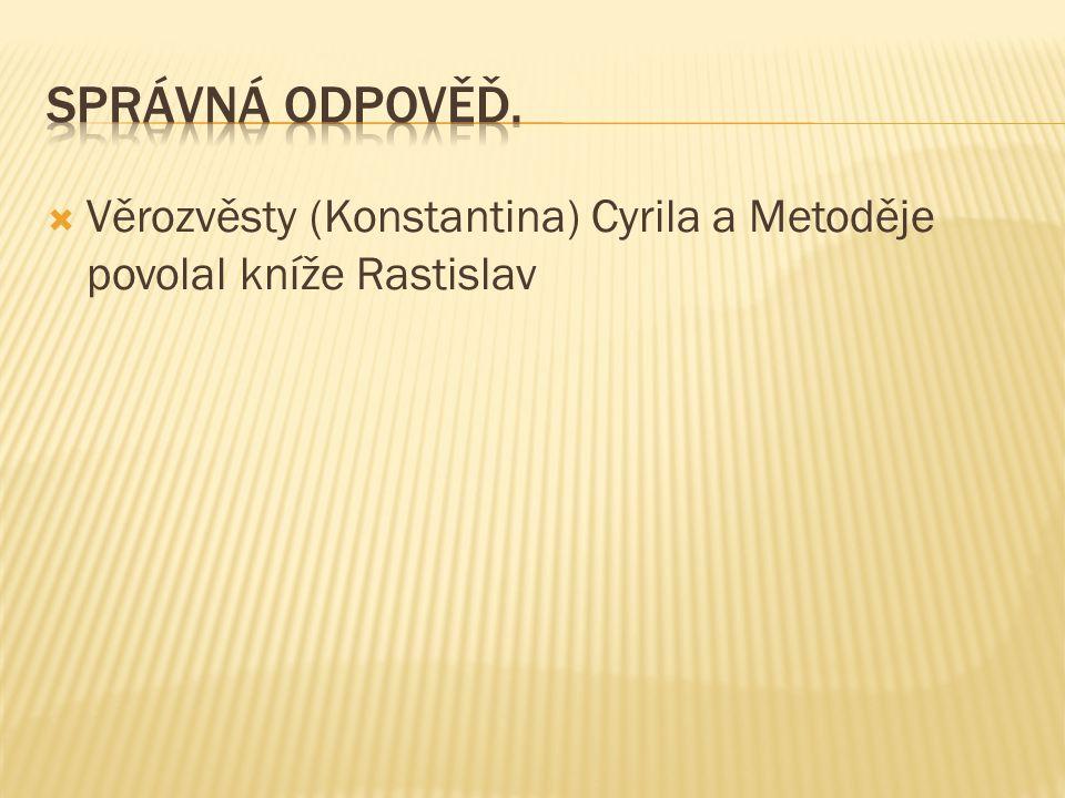 Správná odpověď. Věrozvěsty (Konstantina) Cyrila a Metoděje povolal kníže Rastislav