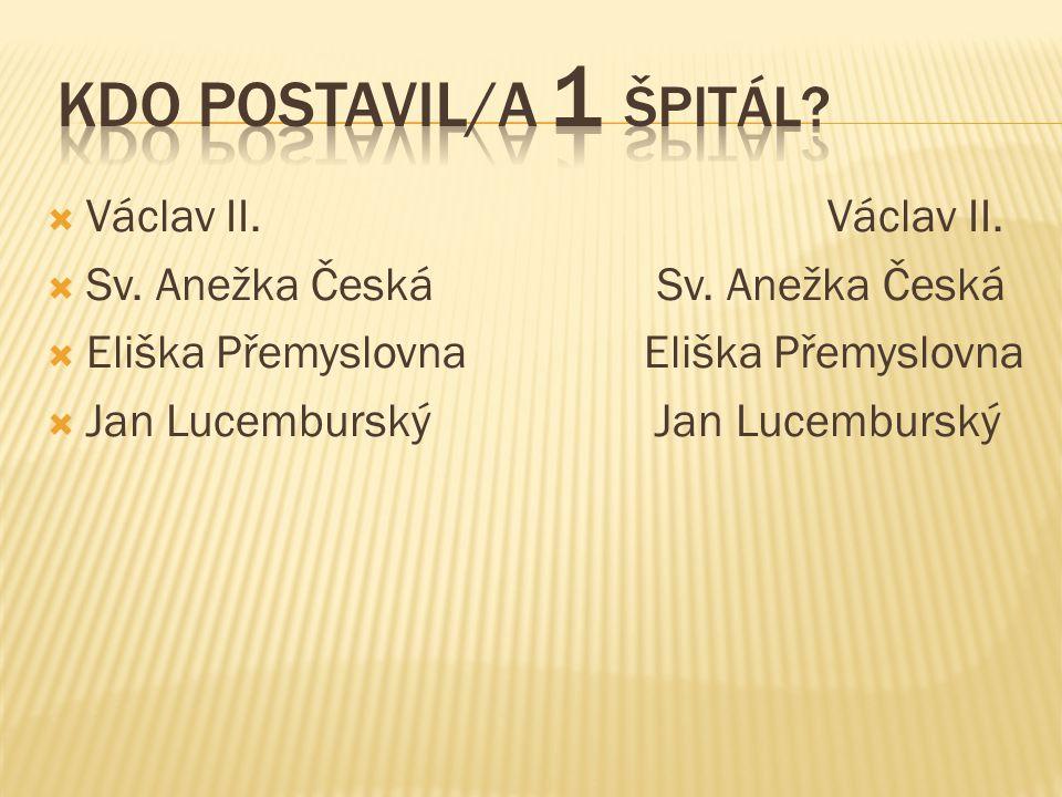 Kdo postavil/a 1 špitál Václav II. Václav II.