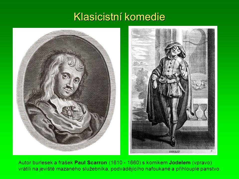 Klasicistní komedie Autor burlesek a frašek Paul Scarron (1610 - 1660) s komikem Jodelem (vpravo)