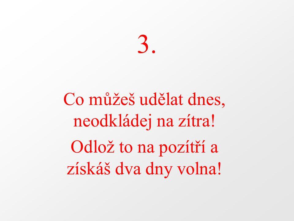 3. Co můžeš udělat dnes, neodkládej na zítra!