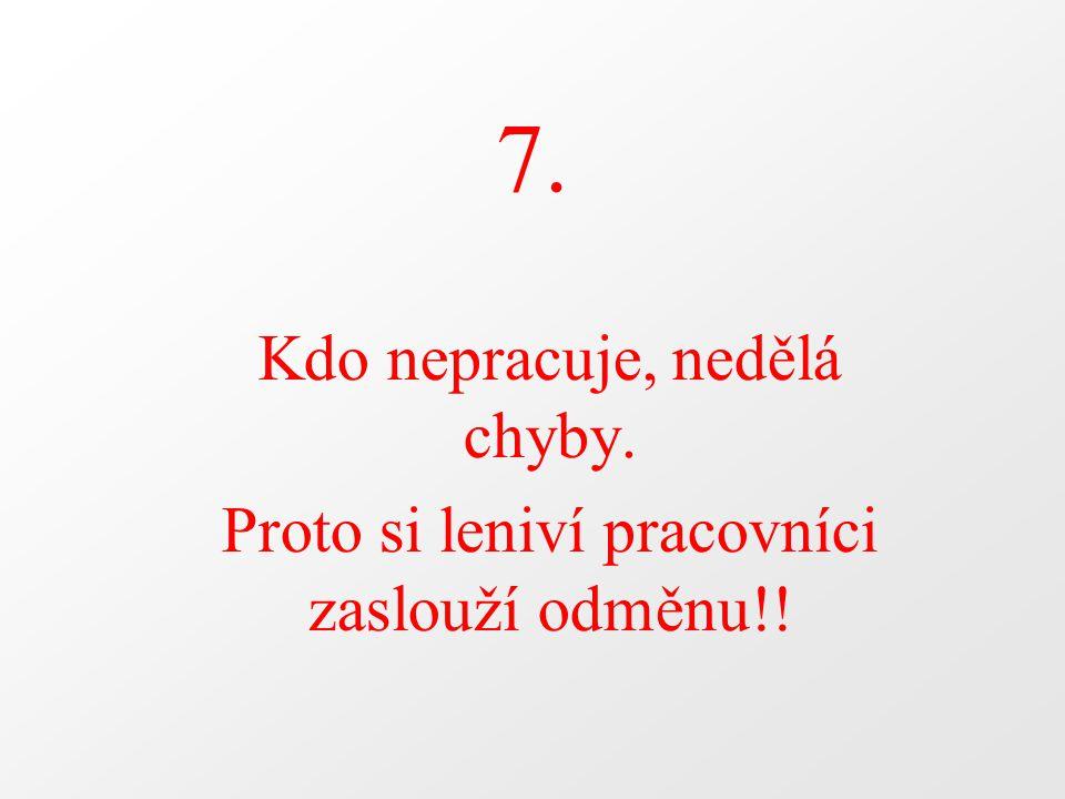 7. Kdo nepracuje, nedělá chyby.