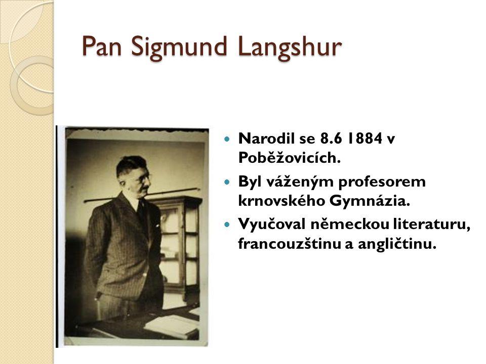 Pan Sigmund Langshur Narodil se 8.6 1884 v Poběžovicích.