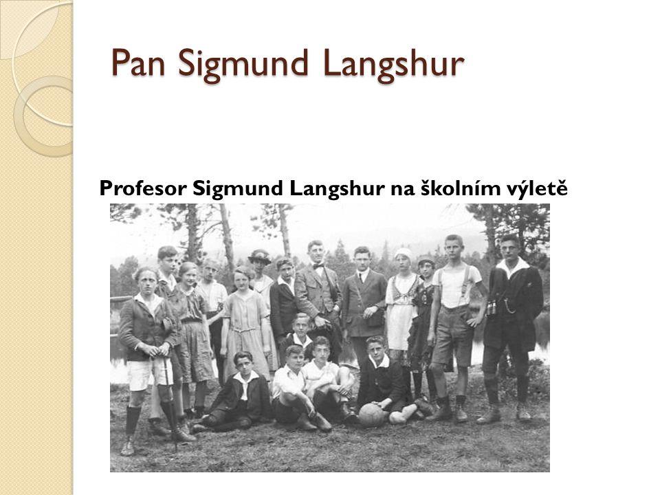 Pan Sigmund Langshur Profesor Sigmund Langshur na školním výletě
