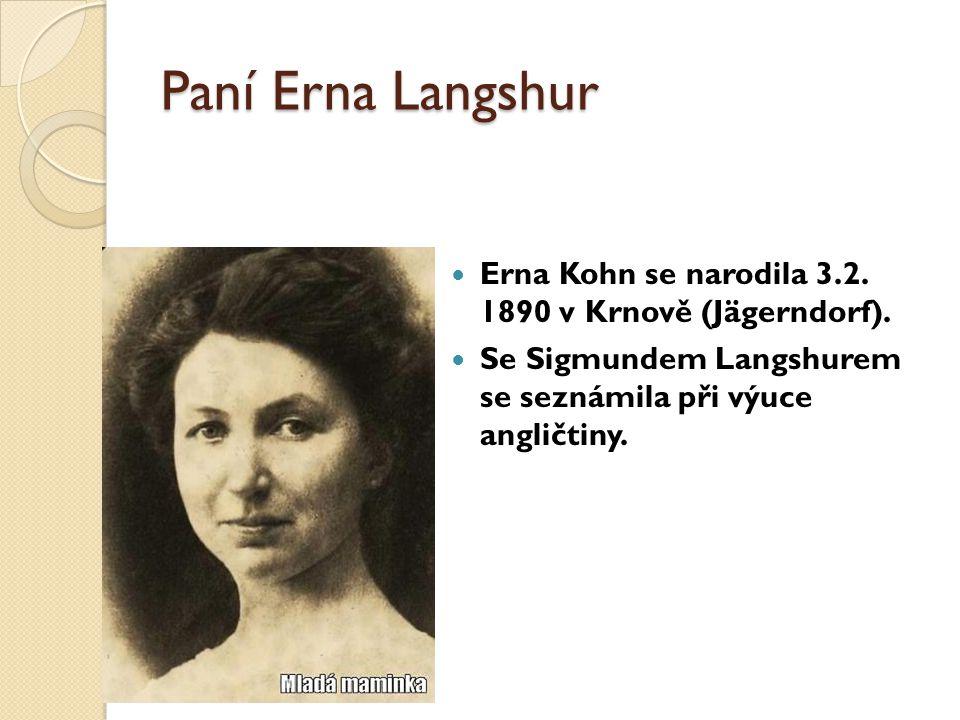 Paní Erna Langshur Erna Kohn se narodila 3.2. 1890 v Krnově (Jägerndorf).