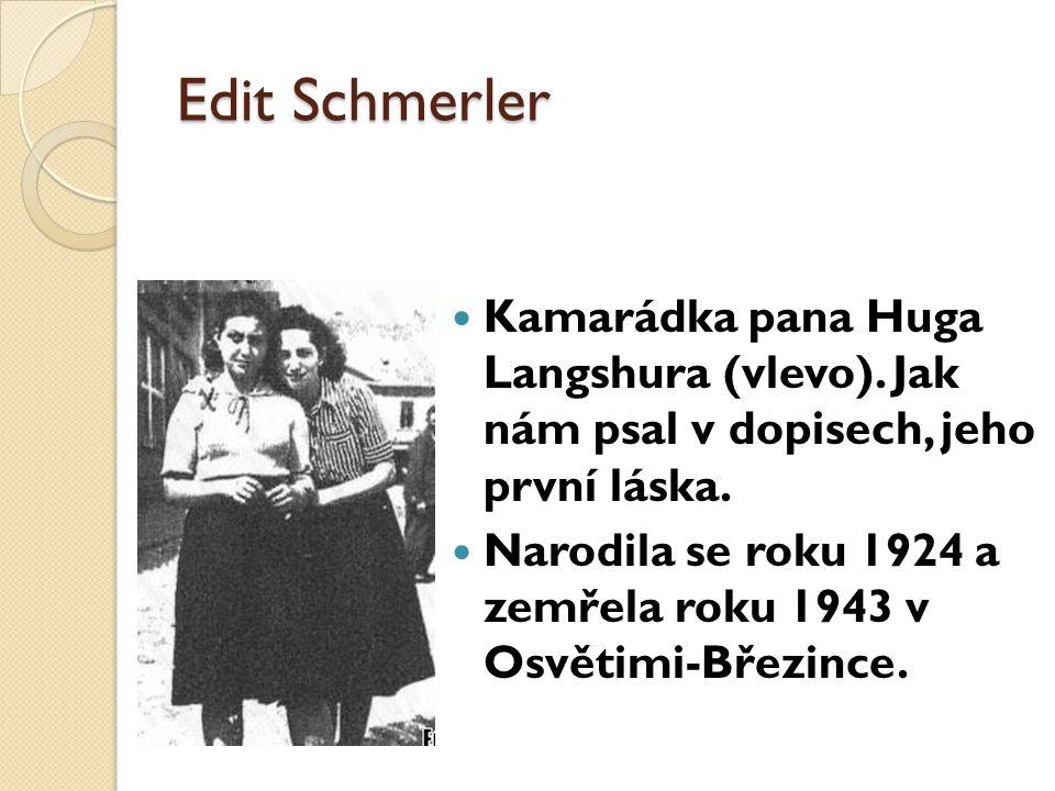 Edit Schmerler Kamarádka pana Huga Langshura (vlevo). Jak nám psal v dopisech, jeho první láska.