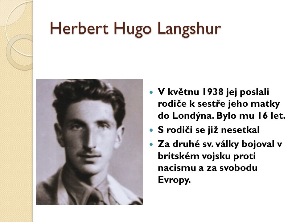Herbert Hugo Langshur V květnu 1938 jej poslali rodiče k sestře jeho matky do Londýna. Bylo mu 16 let.