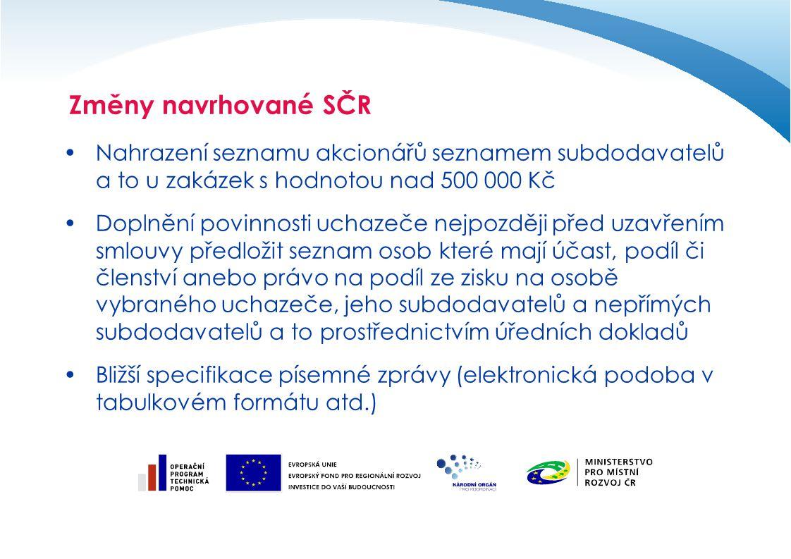 Změny navrhované SČR Nahrazení seznamu akcionářů seznamem subdodavatelů a to u zakázek s hodnotou nad 500 000 Kč.