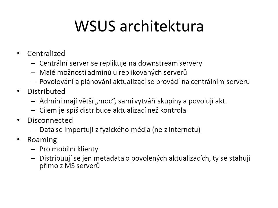 WSUS architektura Centralized Distributed Disconnected Roaming