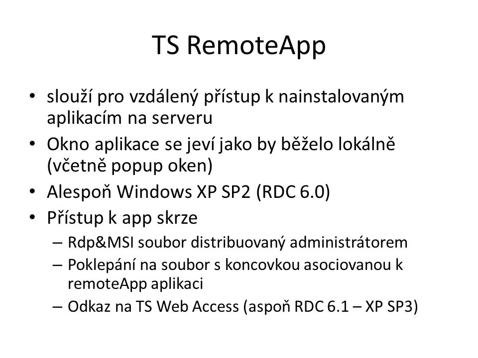 TS RemoteApp slouží pro vzdálený přístup k nainstalovaným aplikacím na serveru. Okno aplikace se jeví jako by běželo lokálně (včetně popup oken)