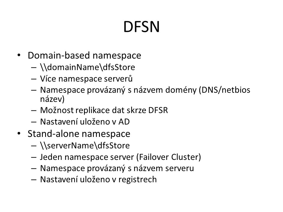 DFSN Domain-based namespace Stand-alone namespace