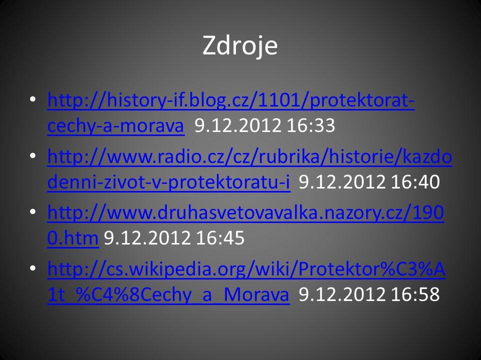 Zdroje http://history-if.blog.cz/1101/protektorat-cechy-a-morava 9.12.2012 16:33.