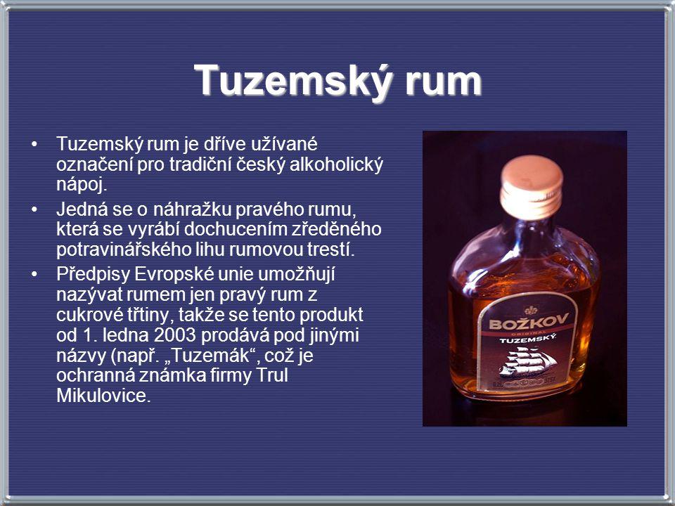 Tuzemský rum Tuzemský rum je dříve užívané označení pro tradiční český alkoholický nápoj.