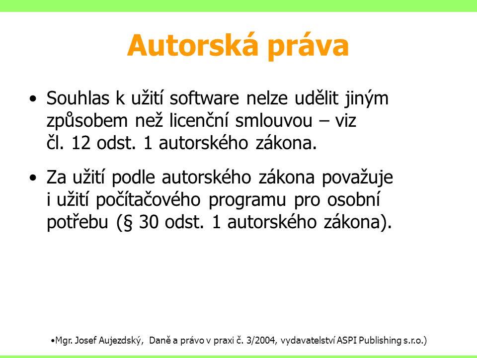 Autorská práva Souhlas k užití software nelze udělit jiným způsobem než licenční smlouvou – viz čl. 12 odst. 1 autorského zákona.
