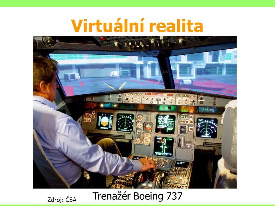 Virtuální realita Trenažér ATR Trenažér Boeing 737 Zdroj: ČSA