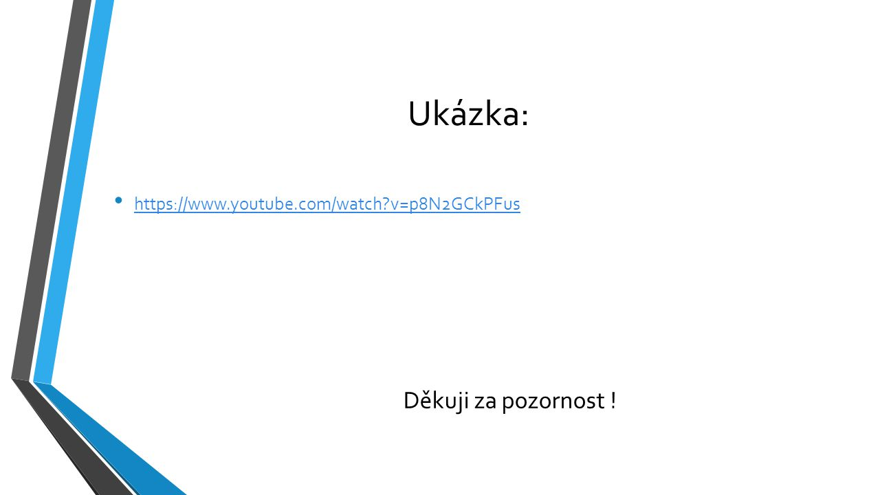 Ukázka: https://www.youtube.com/watch v=p8N2GCkPFus