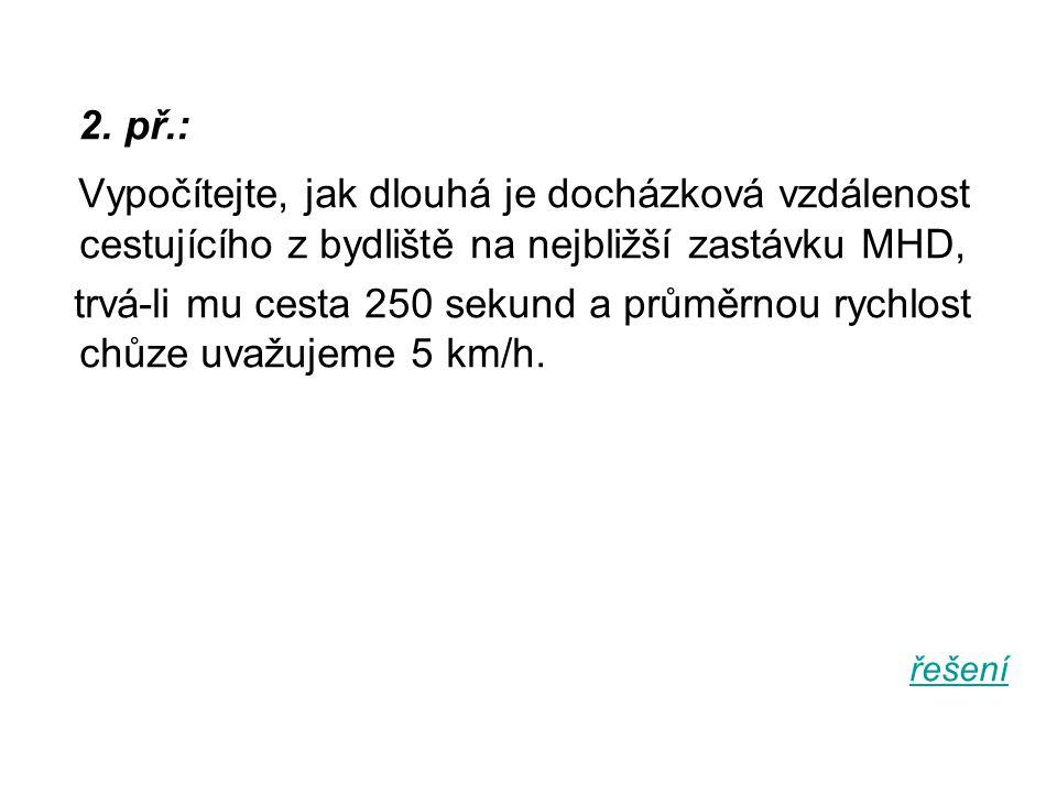 2. př.: Vypočítejte, jak dlouhá je docházková vzdálenost cestujícího z bydliště na nejbližší zastávku MHD,
