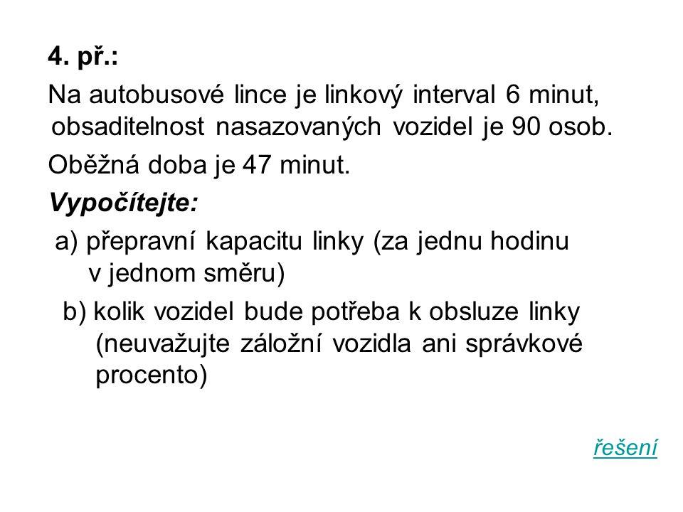 a) přepravní kapacitu linky (za jednu hodinu v jednom směru)