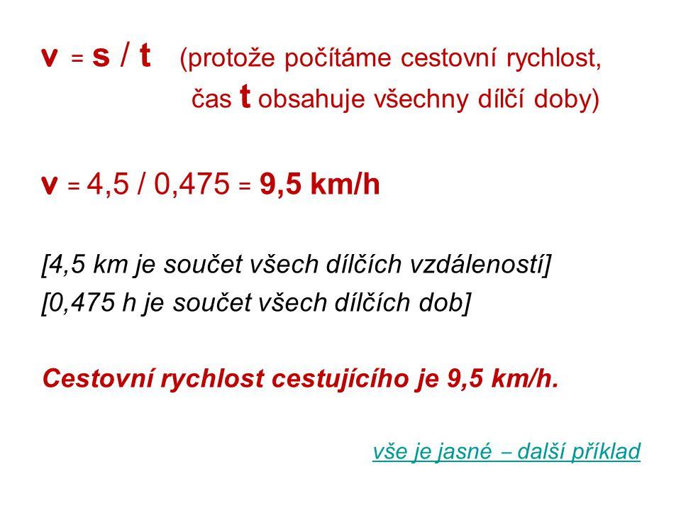 v = s / t (protože počítáme cestovní rychlost, čas t obsahuje všechny dílčí doby)