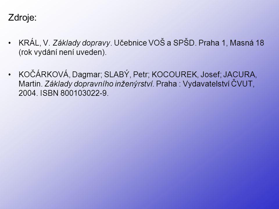 Zdroje: KRÁL, V. Základy dopravy. Učebnice VOŠ a SPŠD. Praha 1, Masná 18 (rok vydání není uveden).