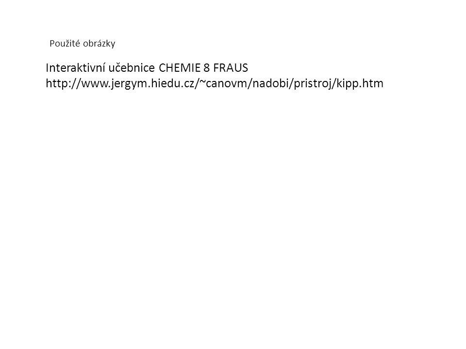 Použité obrázky Interaktivní učebnice CHEMIE 8 FRAUS http://www.jergym.hiedu.cz/~canovm/nadobi/pristroj/kipp.htm.