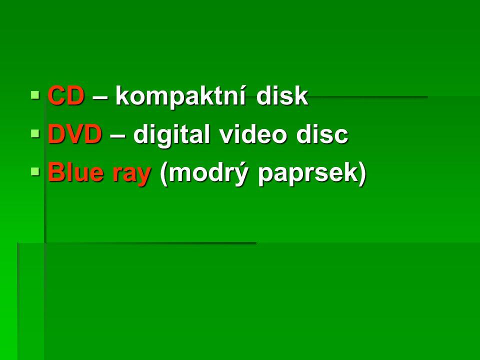 CD – kompaktní disk DVD – digital video disc Blue ray (modrý paprsek)