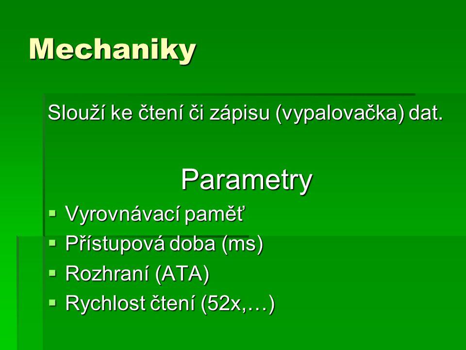 Mechaniky Parametry Slouží ke čtení či zápisu (vypalovačka) dat.