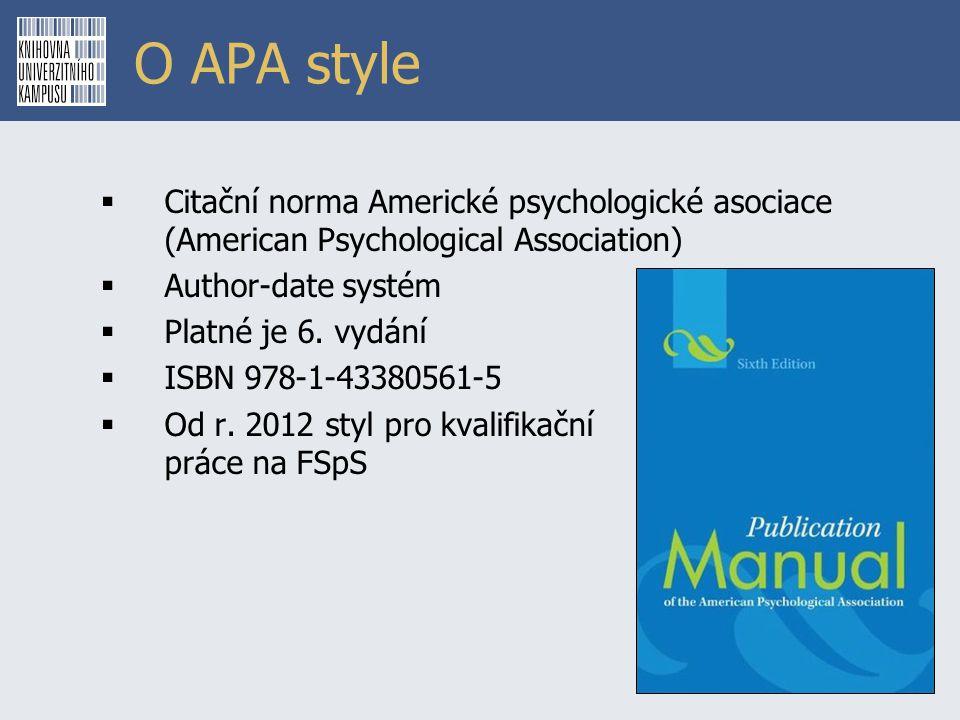 O APA style Citační norma Americké psychologické asociace (American Psychological Association) Author-date systém.