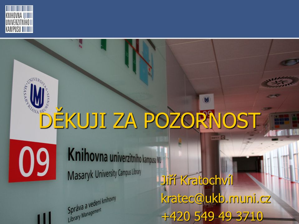 DĚKUJI ZA POZORNOST kratec@ukb.muni.cz +420 549 49 3710