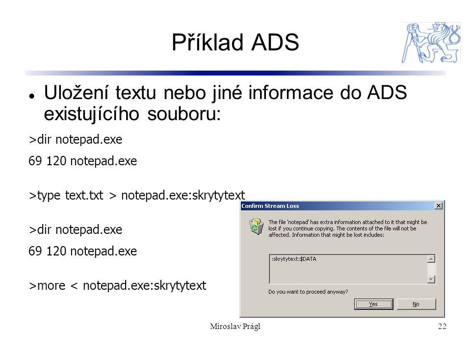 Příklad ADS Uložení textu nebo jiné informace do ADS existujícího souboru: >dir notepad.exe. 69 120 notepad.exe.