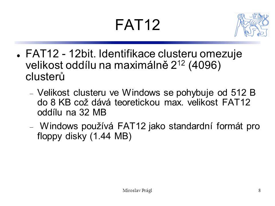 FAT12 FAT12 - 12bit. Identifikace clusteru omezuje velikost oddílu na maximálně 212 (4096) clusterů.