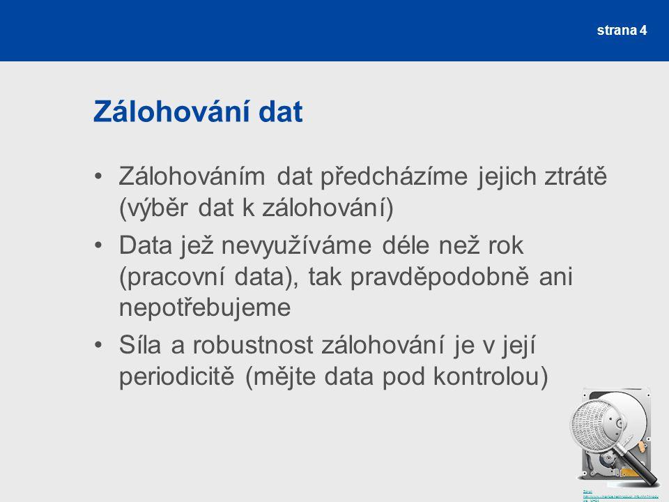 Zálohování dat Zálohováním dat předcházíme jejich ztrátě (výběr dat k zálohování)