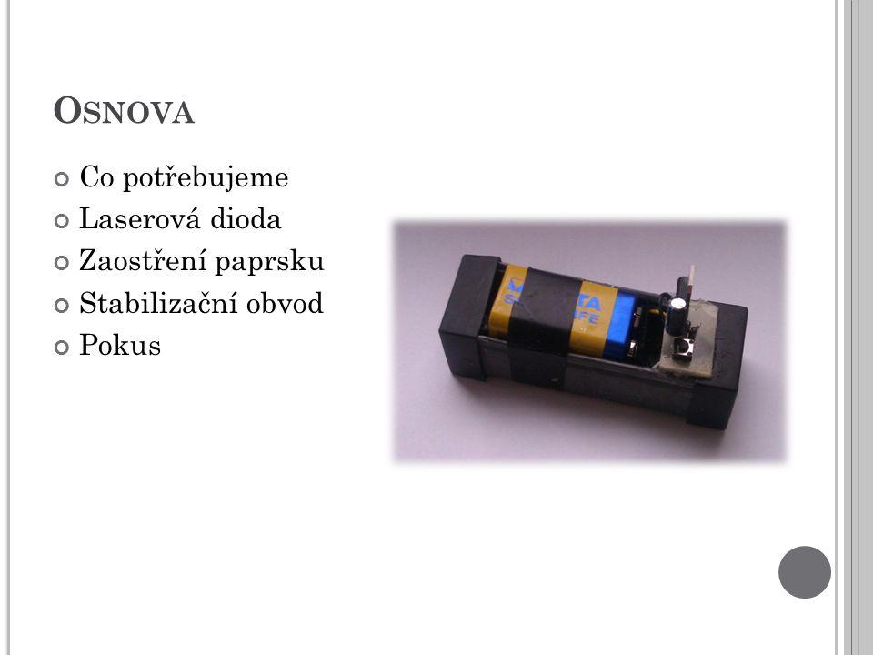 Osnova Co potřebujeme Laserová dioda Zaostření paprsku