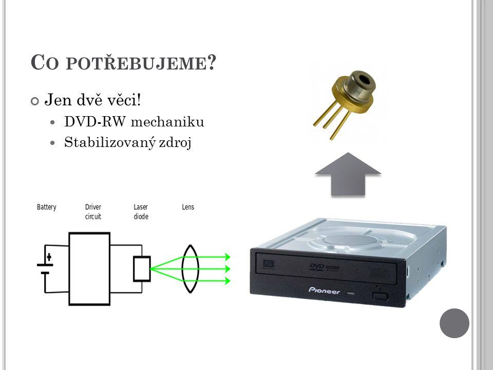 Co potřebujeme Jen dvě věci! DVD-RW mechaniku Stabilizovaný zdroj