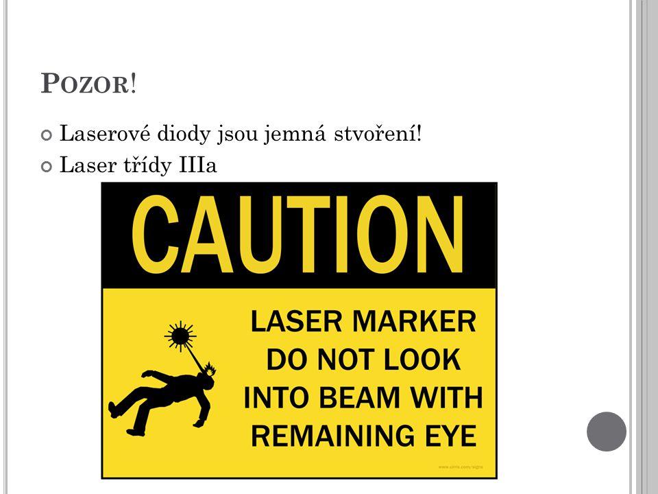 Pozor! Laserové diody jsou jemná stvoření! Laser třídy IIIa