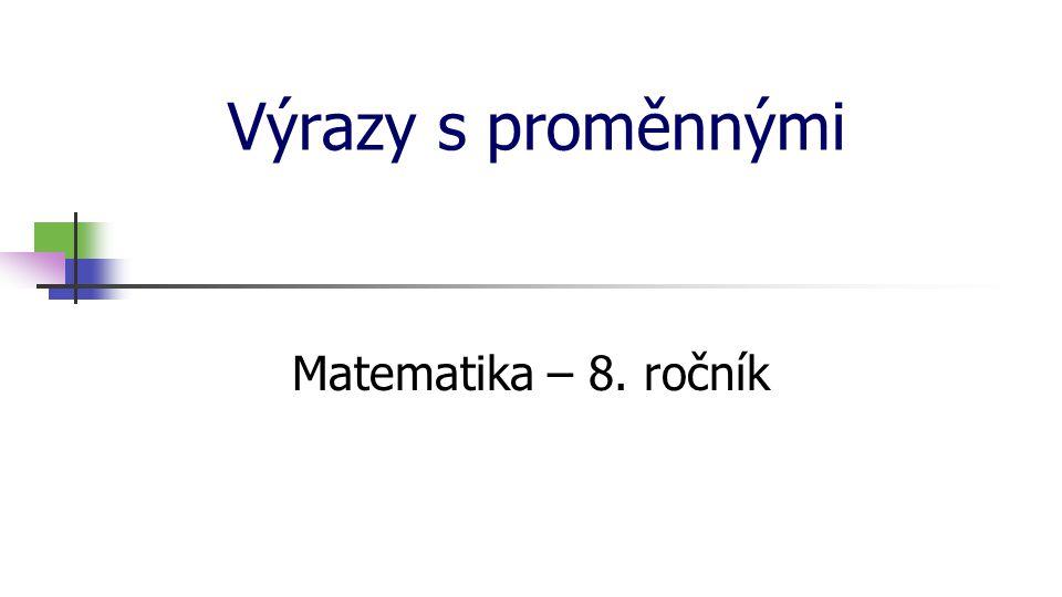 * 16. 7. 1996 Výrazy s proměnnými Matematika – 8. ročník *